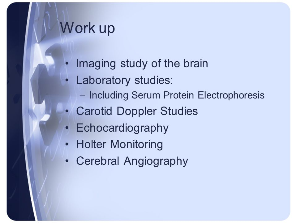 Work up Imaging study of the brain Laboratory studies: