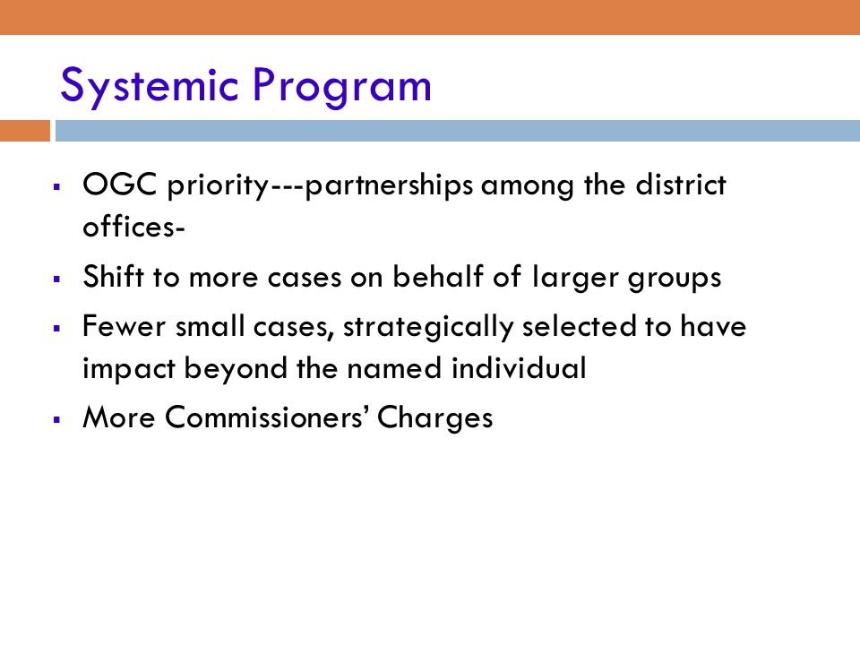 Systemic Program OGC priority---partnerships among the district offices- Shift to more cases on behalf of larger groups.