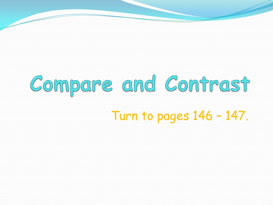 Compare and Contrast Turn to pages 146 – 147.