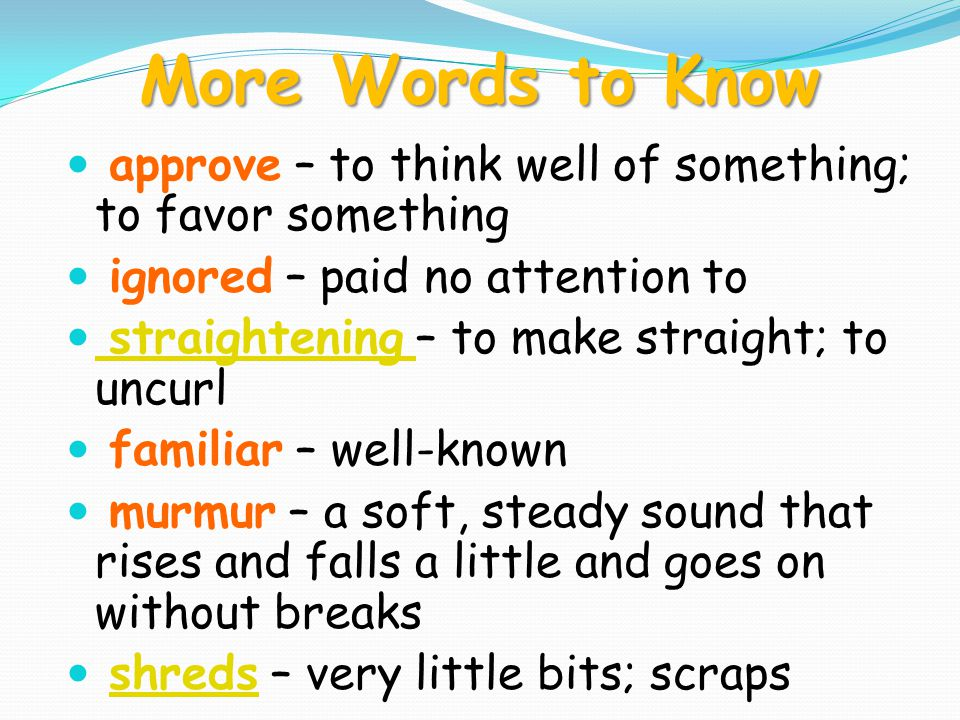 More Words to Know approve – to think well of something; to favor something. ignored – paid no attention to.
