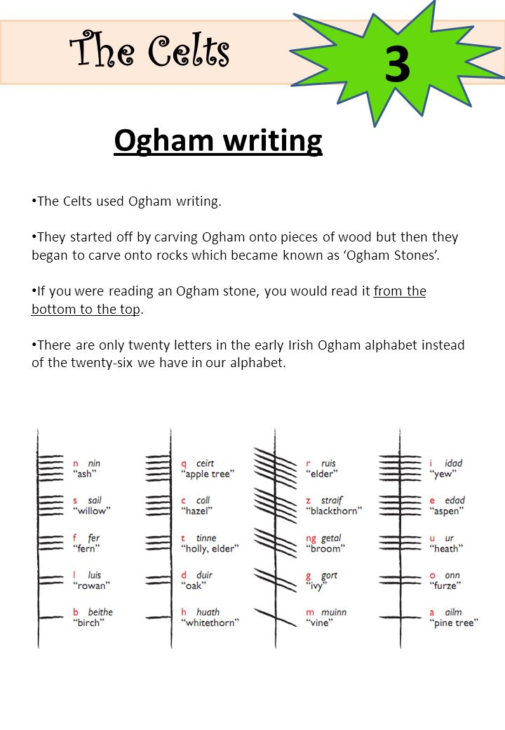 3 The Celts Ogham writing The Celts used Ogham writing.