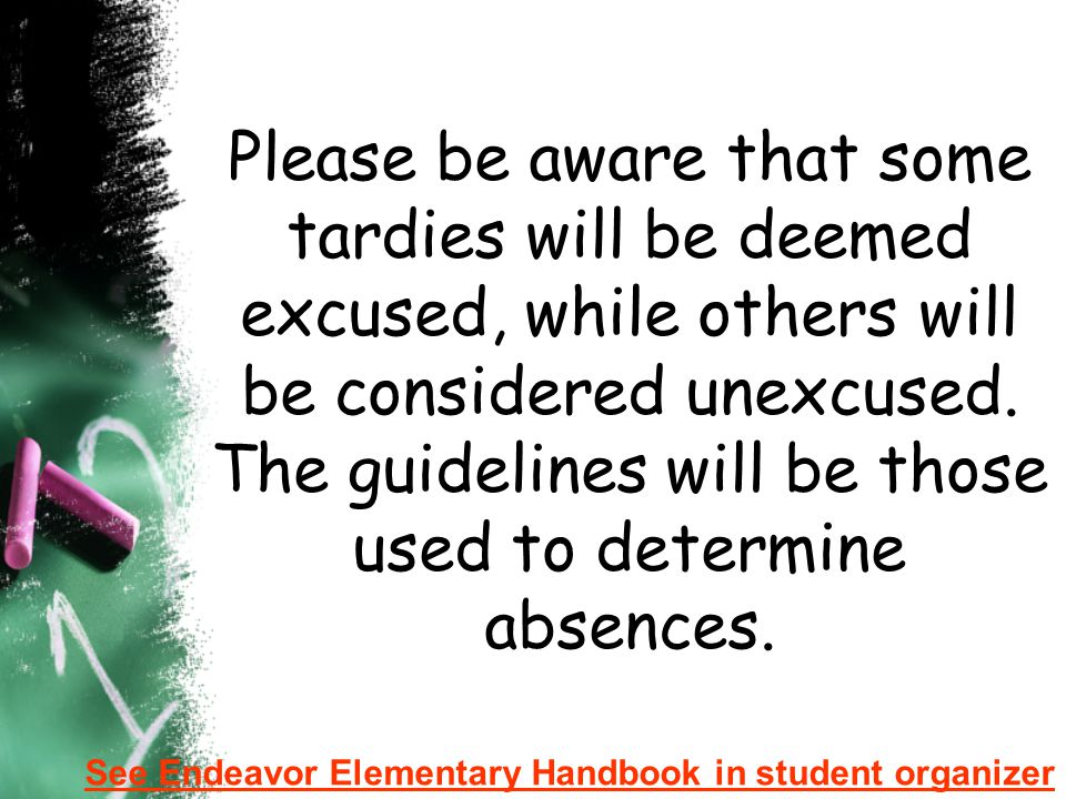 Please be aware that some tardies will be deemed excused, while others will be considered unexcused. The guidelines will be those used to determine absences.