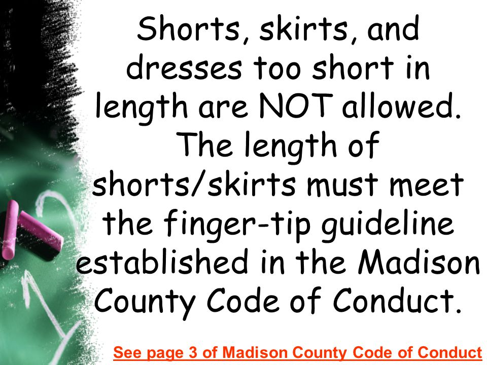 Shorts, skirts, and dresses too short in length are NOT allowed