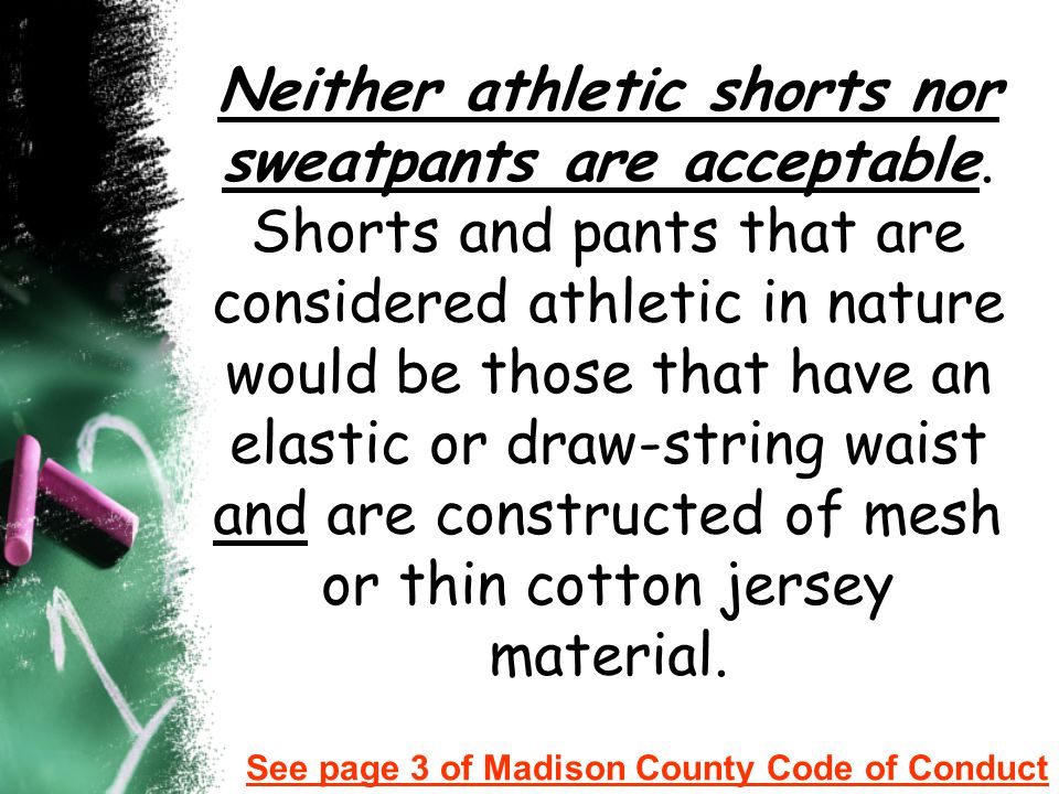 Neither athletic shorts nor sweatpants are acceptable
