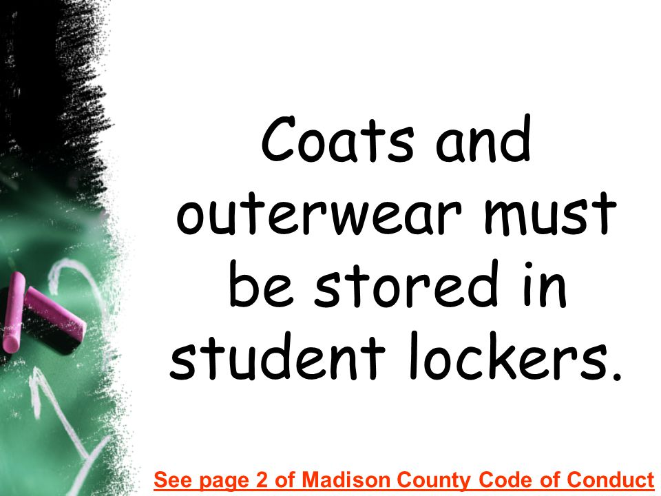 Coats and outerwear must be stored in student lockers.