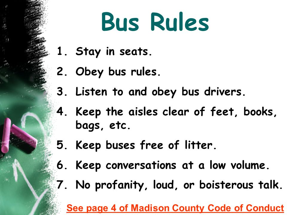 Bus Rules Stay in seats. Obey bus rules.