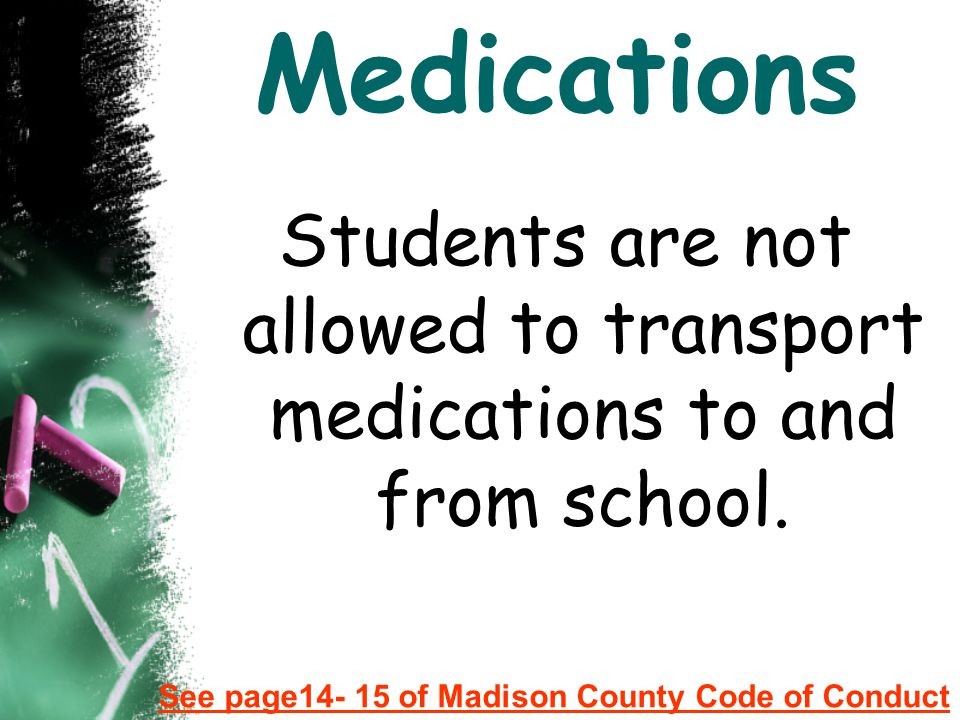 Students are not allowed to transport medications to and from school.