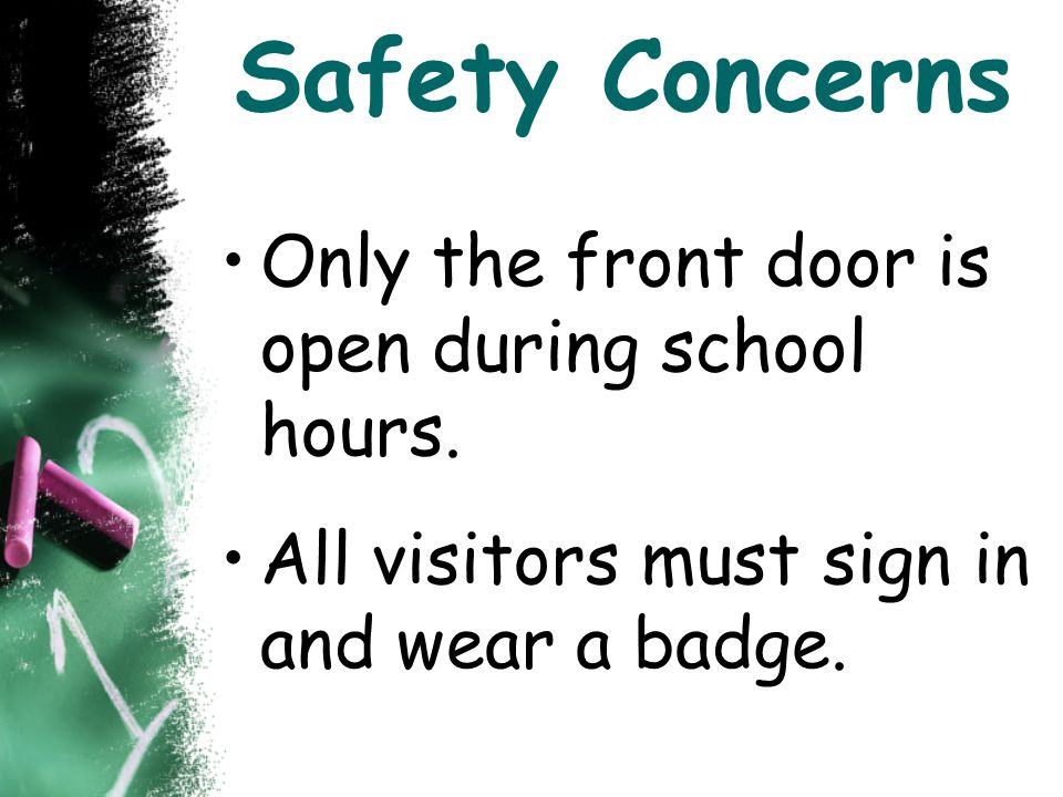 Safety Concerns Only the front door is open during school hours.
