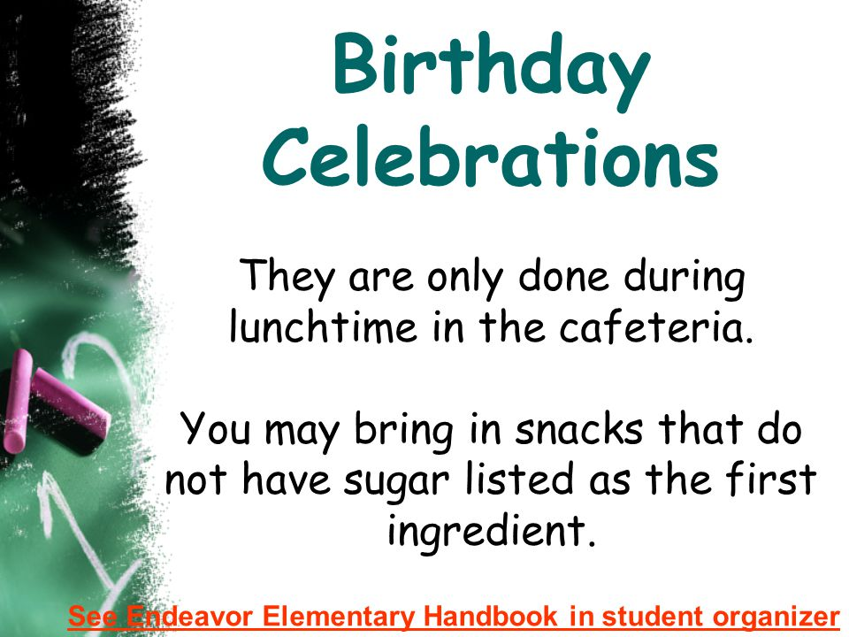 Birthday Celebrations They are only done during lunchtime in the cafeteria. You may bring in snacks that do not have sugar listed as the first ingredient.