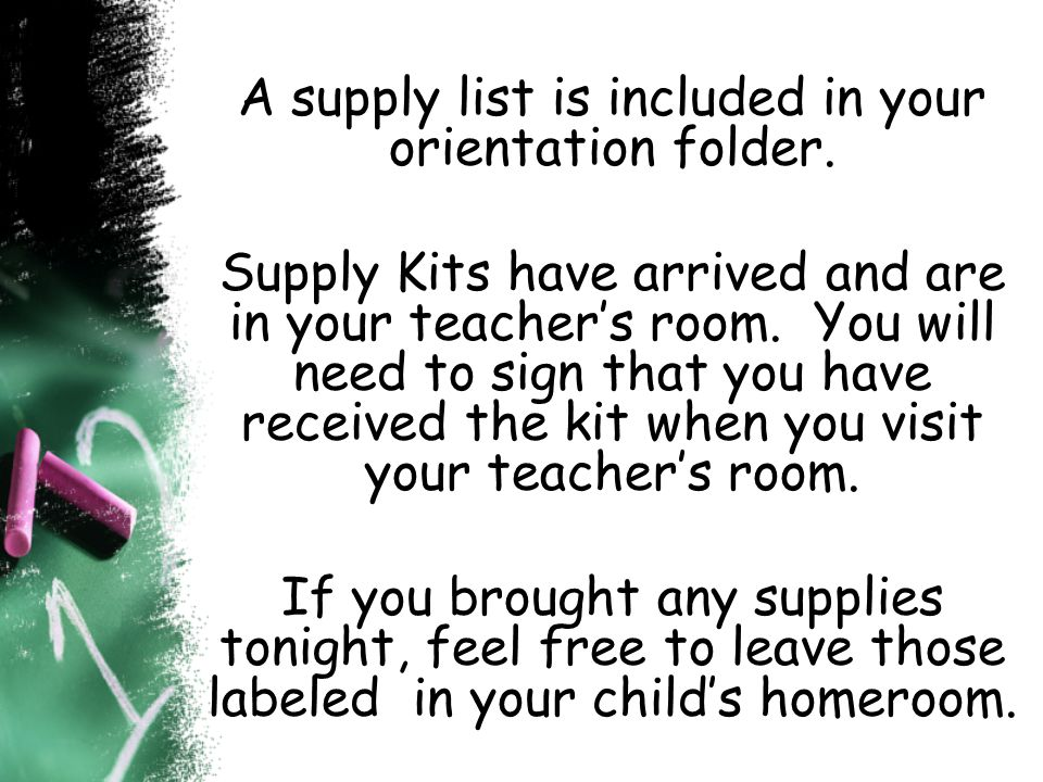 A supply list is included in your orientation folder.