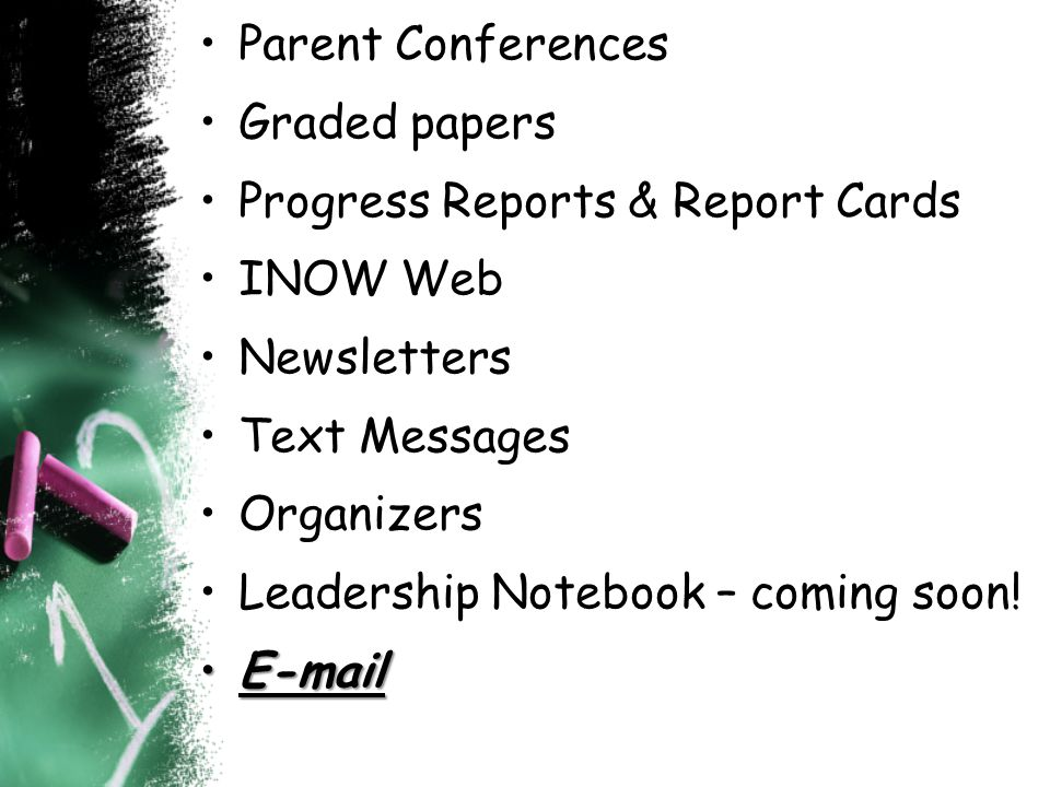 Parent Conferences Graded papers. Progress Reports & Report Cards. INOW Web. Newsletters. Text Messages.