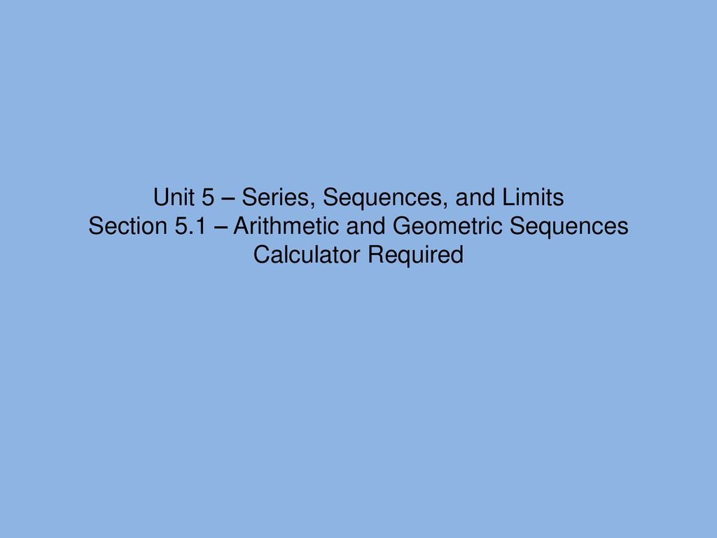Unit 5 – Series, Sequences, and Limits Section 5 - ppt download