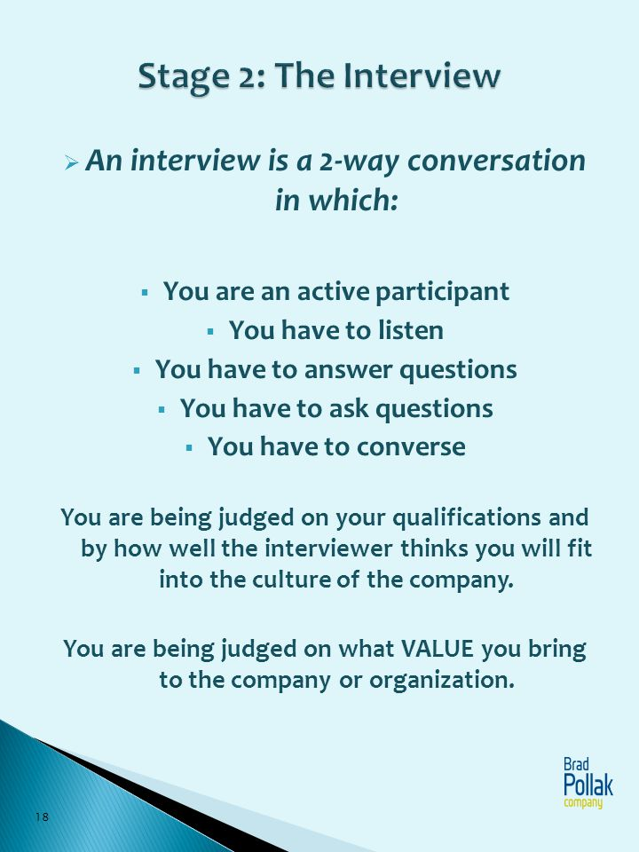 Stage 2: The Interview An interview is a 2-way conversation in which: