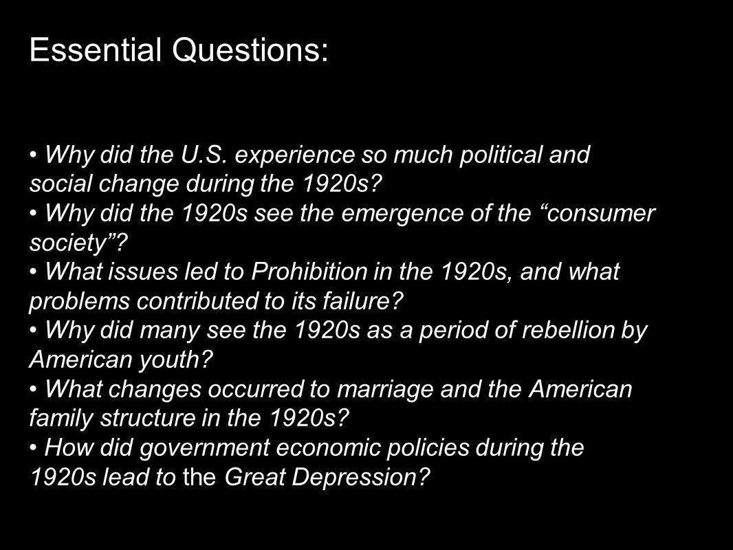 Essential Questions: • Why did the U.S. experience so much political and. social change during the 1920s
