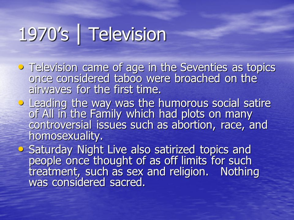 1970's | Television Television came of age in the Seventies as topics once considered taboo were broached on the airwaves for the first time.