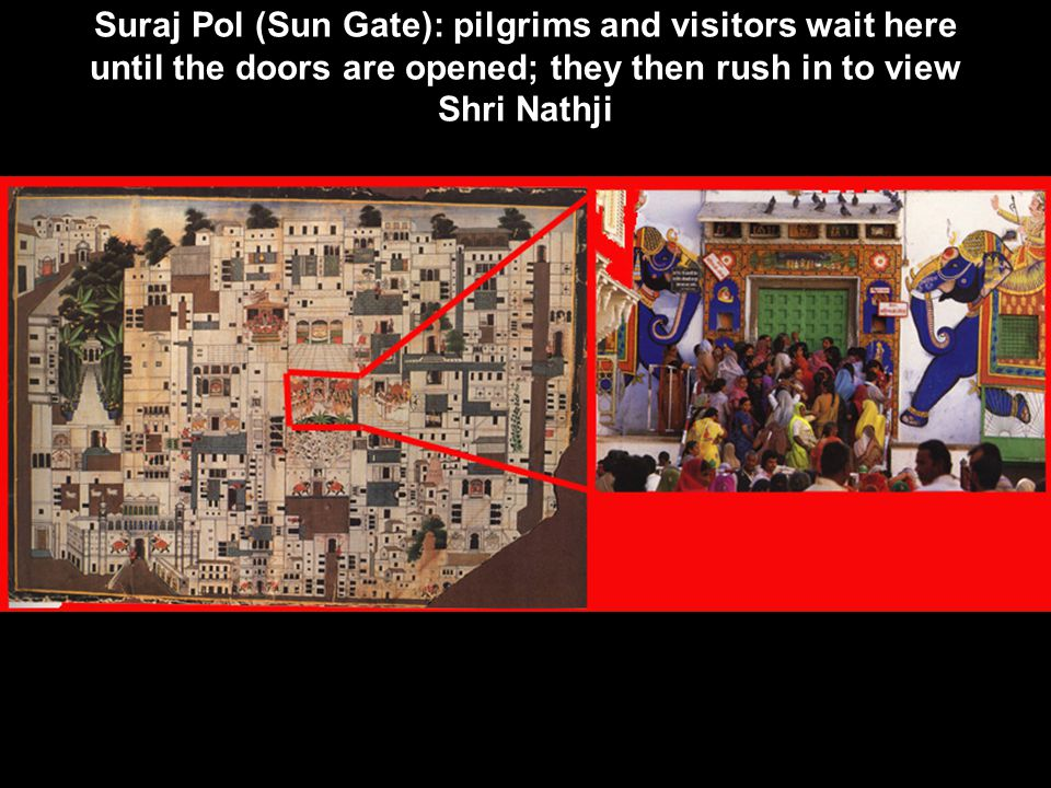 Suraj Pol (Sun Gate): pilgrims and visitors wait here until the doors are opened; they then rush in to view Shri Nathji