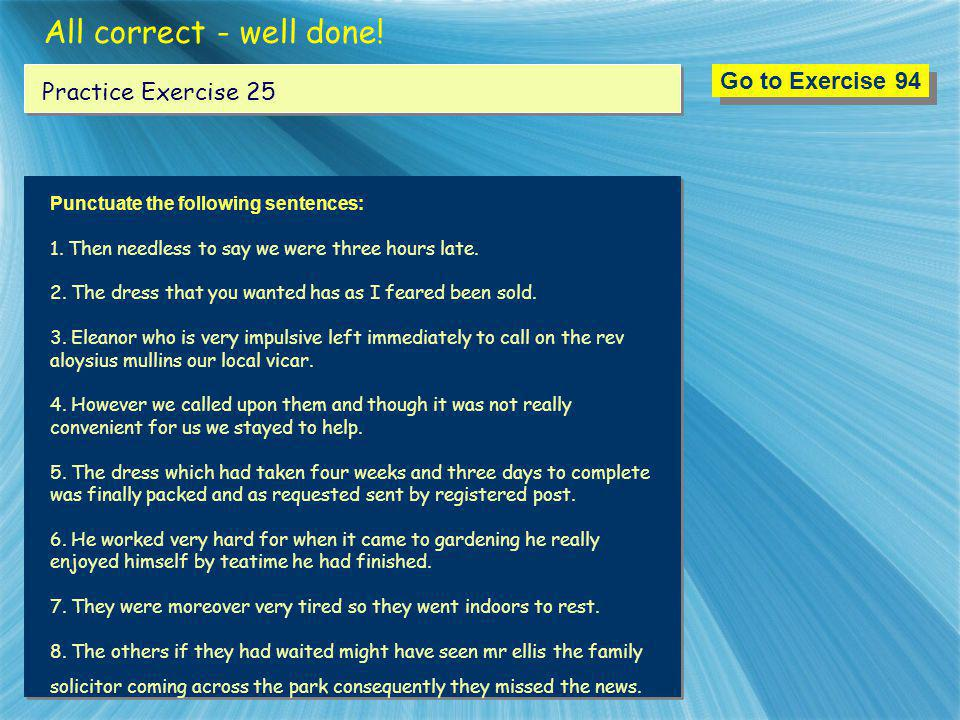 All correct - well done! Go to Exercise 94 Practice Exercise 25