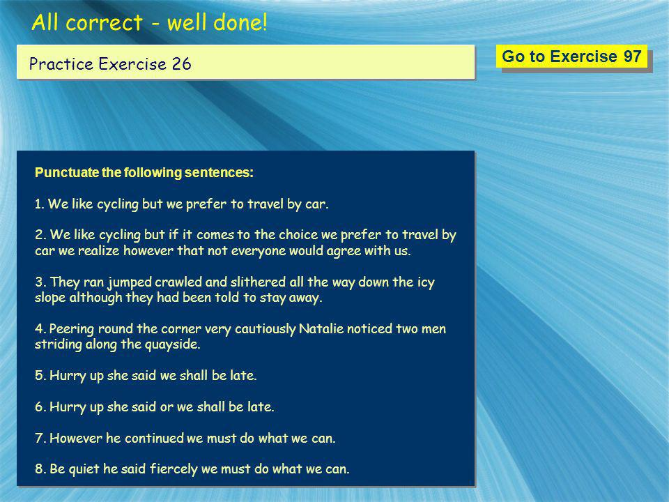 All correct - well done! Go to Exercise 97 Practice Exercise 26