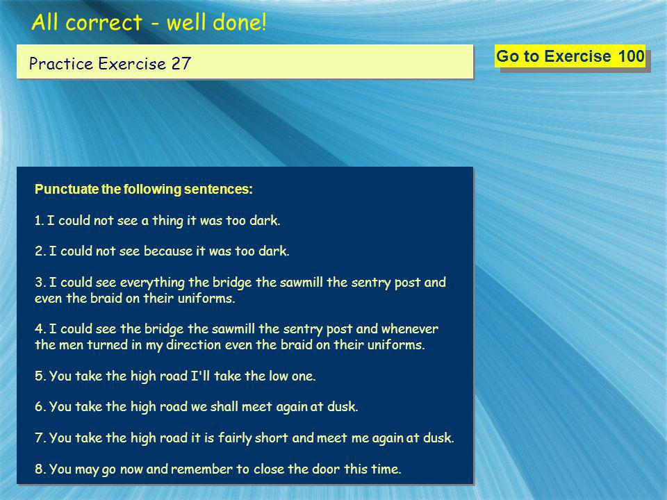 All correct - well done! Go to Exercise 100 Practice Exercise 27