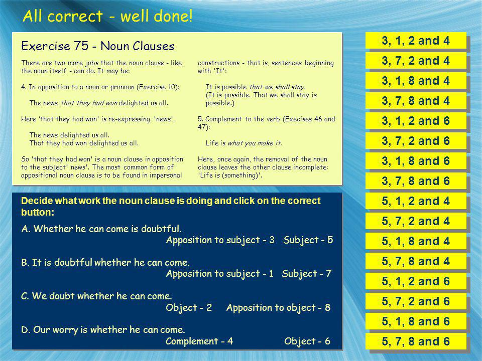 All correct - well done! 3, 1, 2 and 4 Exercise 75 - Noun Clauses