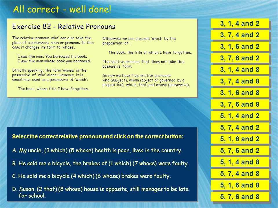 All correct - well done! 3, 1, 4 and 2 Exercise 82 - Relative Pronouns