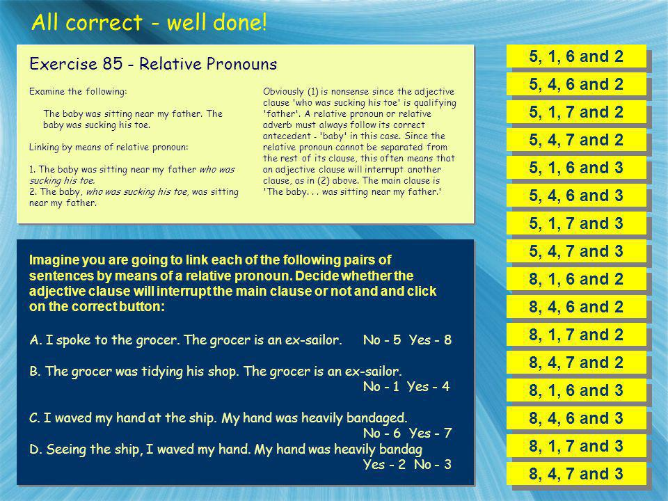 All correct - well done! 5, 1, 6 and 2 Exercise 85 - Relative Pronouns