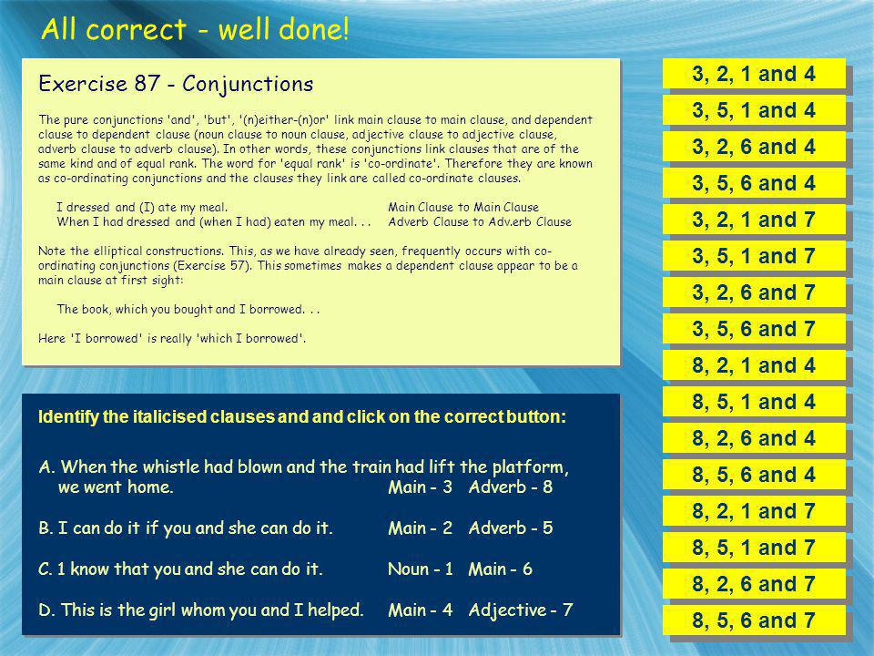All correct - well done! 3, 2, 1 and 4 Exercise 87 - Conjunctions