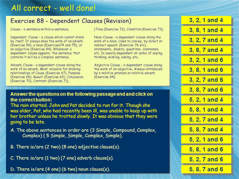 All correct - well done! Exercise 88 - Dependent Clauses (Revision)