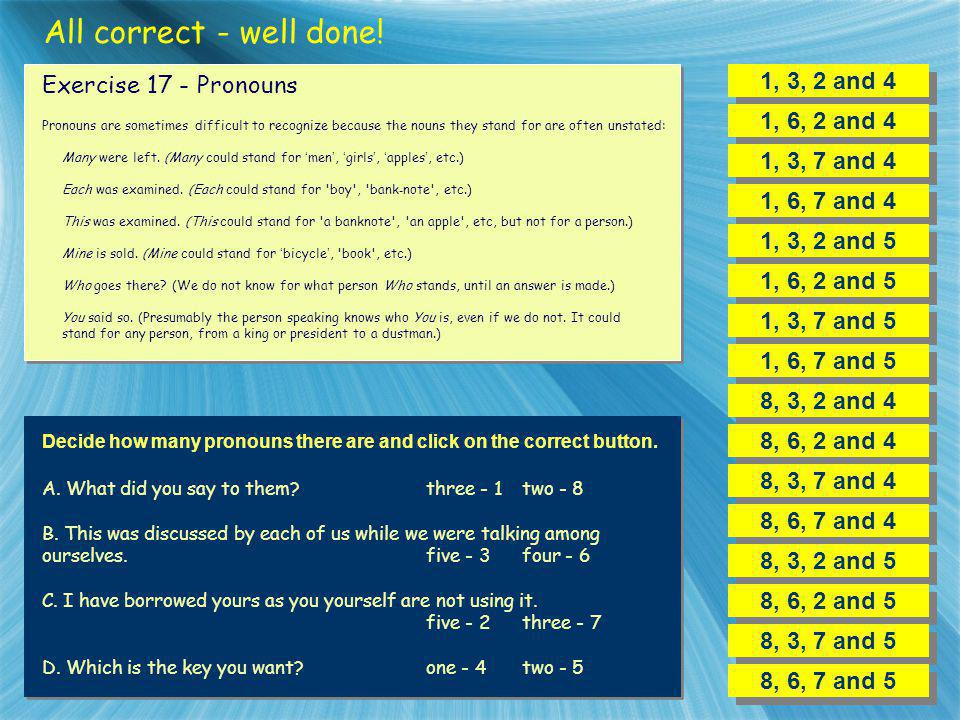 All correct - well done! 1, 3, 2 and 4 Exercise 17 - Pronouns
