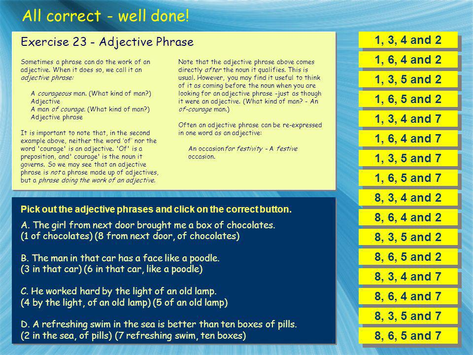 All correct - well done! 1, 3, 4 and 2 Exercise 23 - Adjective Phrase