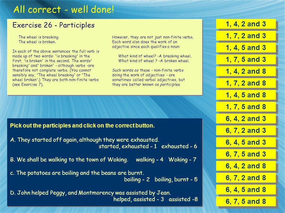 All correct - well done! 1, 4, 2 and 3 Exercise 26 - Participles