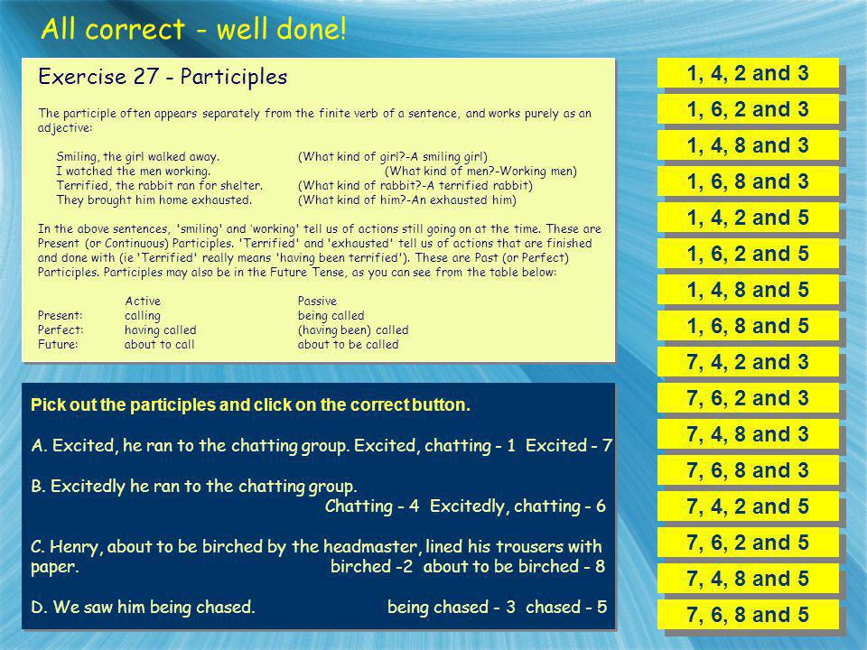 All correct - well done! 1, 4, 2 and 3 Exercise 27 - Participles