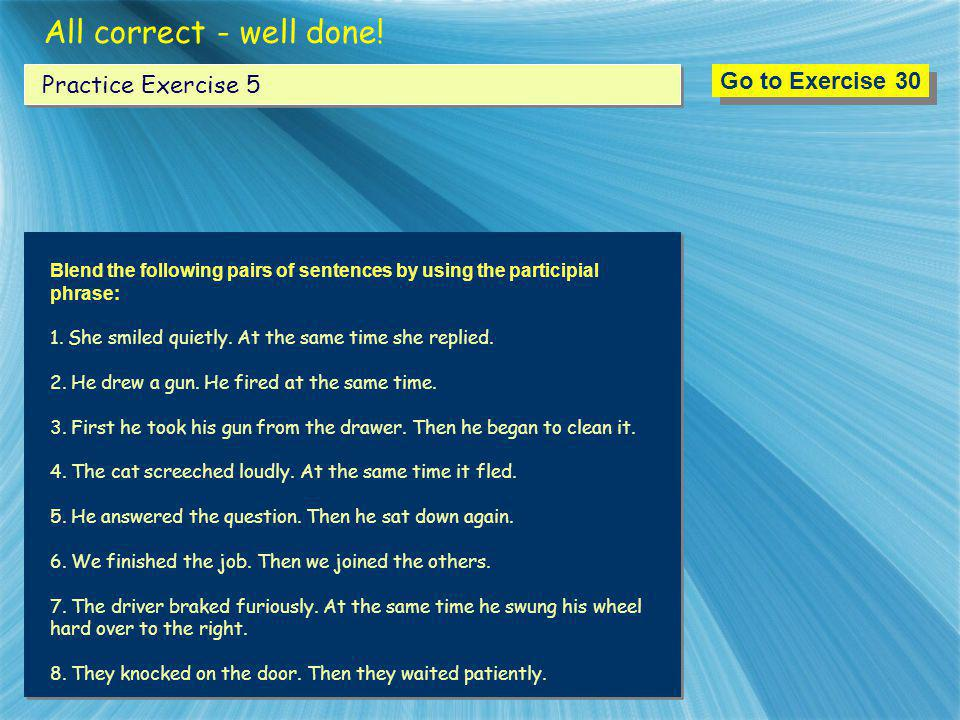 All correct - well done! Go to Exercise 30 Practice Exercise 5