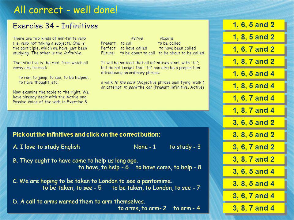 All correct - well done! 1, 6, 5 and 2 Exercise 34 - Infinitives