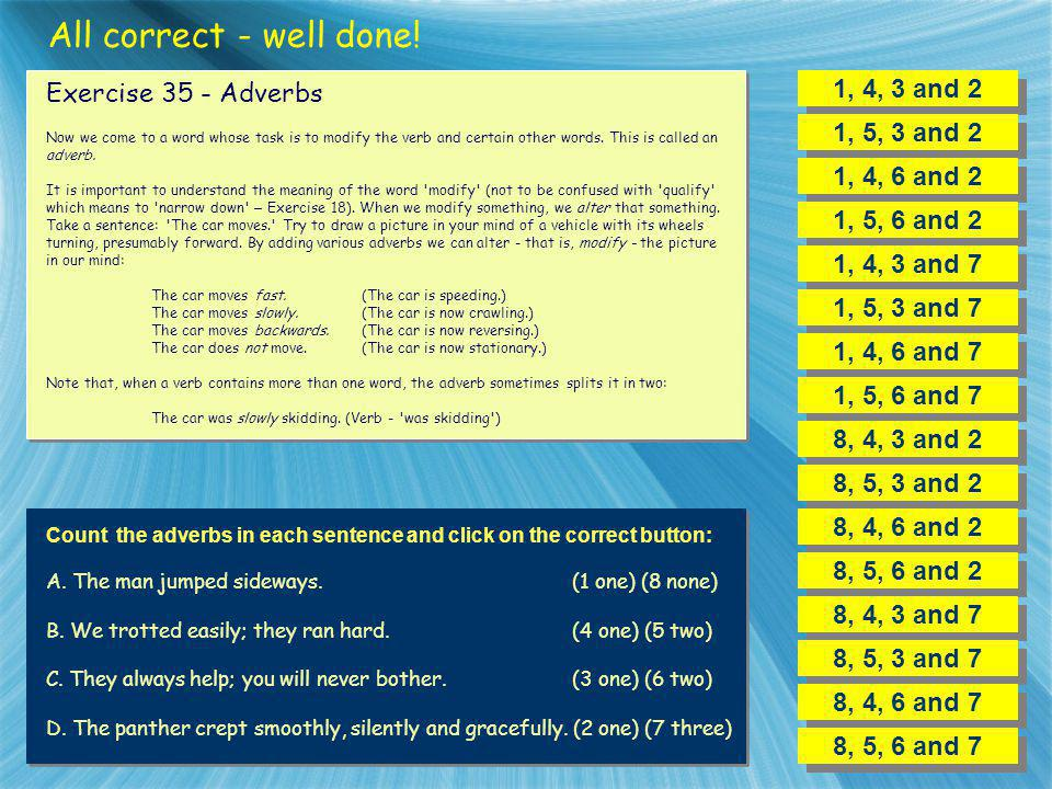 All correct - well done! 1, 4, 3 and 2 Exercise 35 - Adverbs