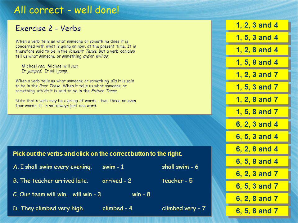 All correct - well done! 1, 2, 3 and 4 Exercise 2 - Verbs