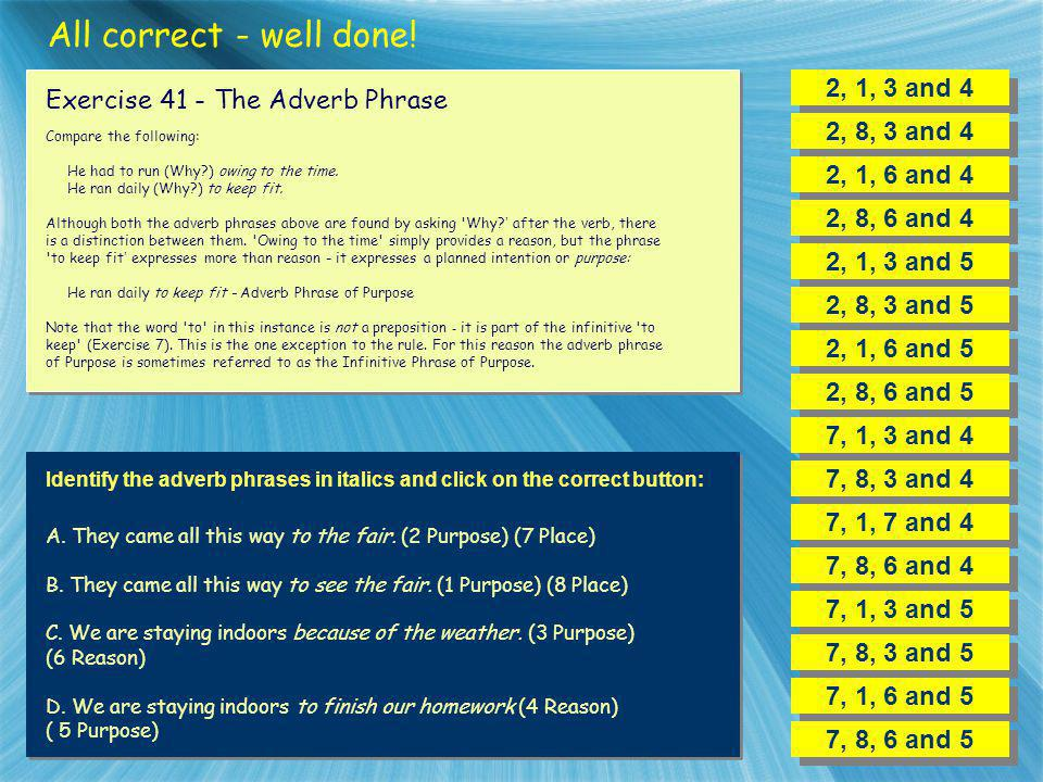 All correct - well done! 2, 1, 3 and 4 Exercise 41 - The Adverb Phrase