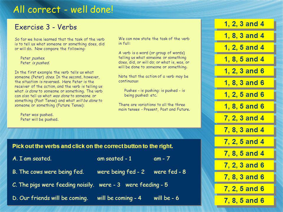 All correct - well done! 1, 2, 3 and 4 Exercise 3 - Verbs