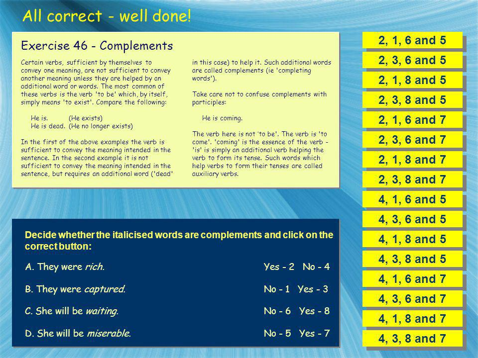 All correct - well done! 2, 1, 6 and 5 Exercise 46 - Complements