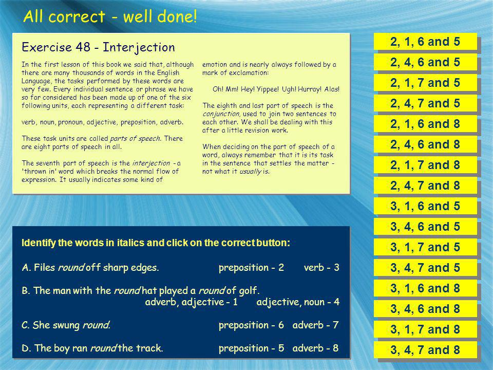 All correct - well done! 2, 1, 6 and 5 Exercise 48 - Interjection
