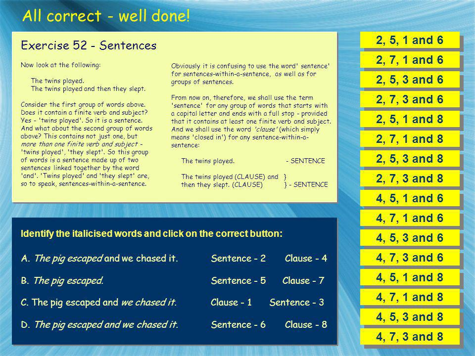 All correct - well done! 2, 5, 1 and 6 Exercise 52 - Sentences
