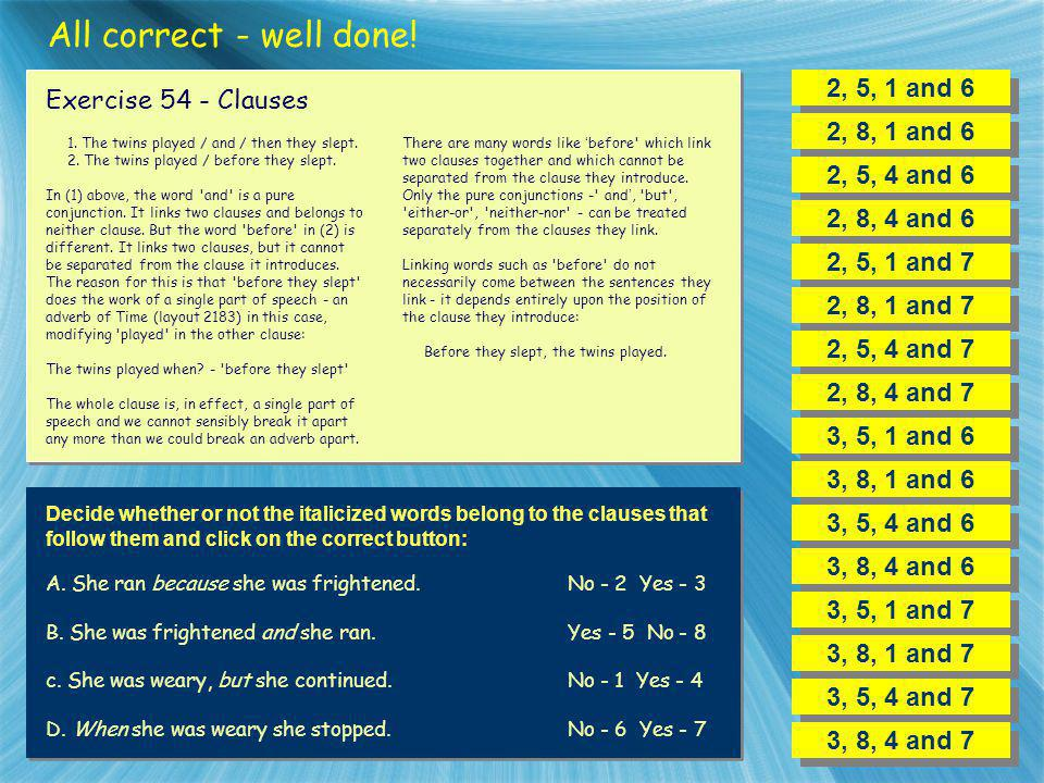 All correct - well done! 2, 5, 1 and 6 Exercise 54 - Clauses