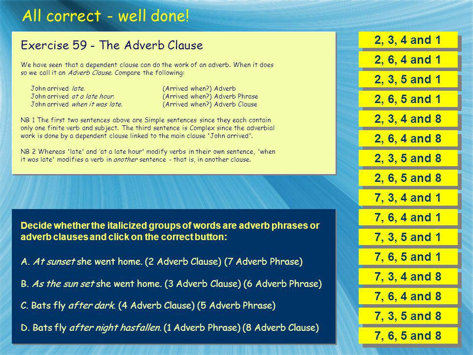 All correct - well done! 2, 3, 4 and 1 Exercise 59 - The Adverb Clause