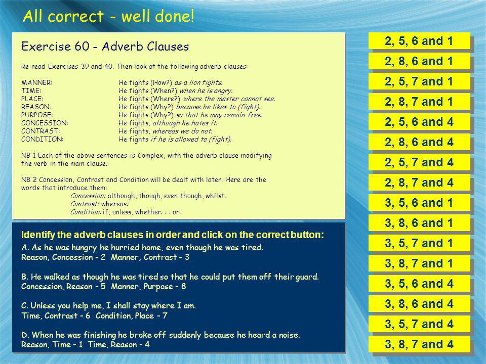 All correct - well done! 2, 5, 6 and 1 Exercise 60 - Adverb Clauses