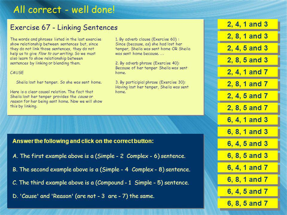 All correct - well done! 2, 4, 1 and 3 Exercise 67 - Linking Sentences