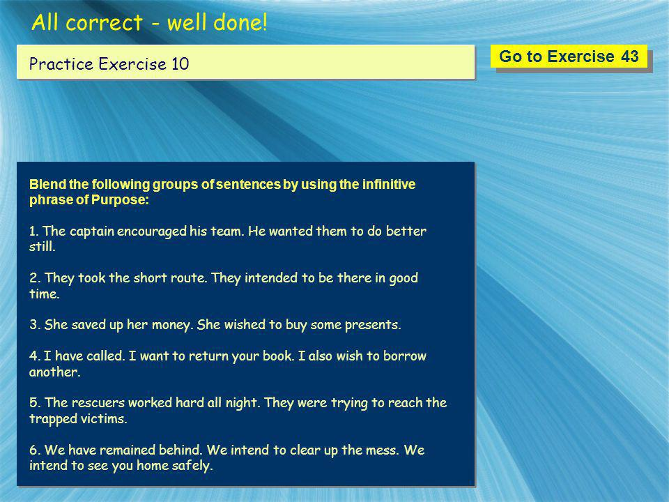 All correct - well done! Go to Exercise 43 Practice Exercise 10