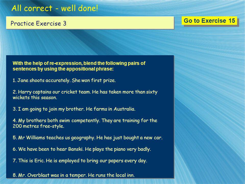 All correct - well done! Go to Exercise 15 Practice Exercise 3