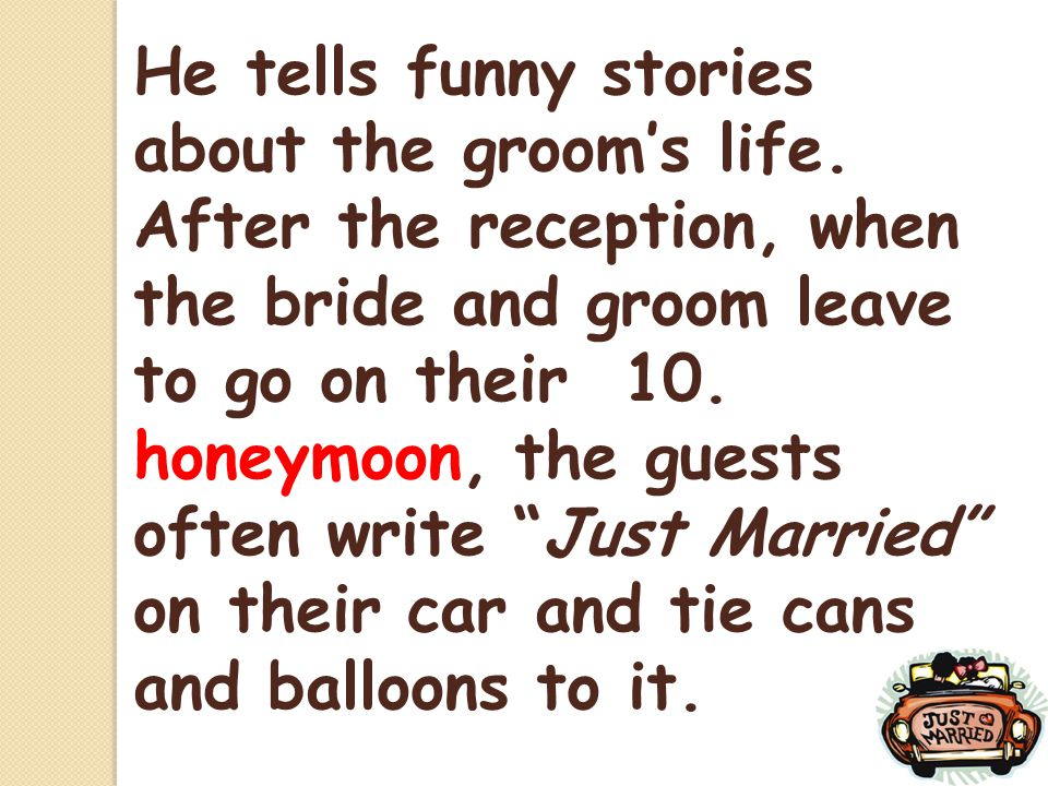 He tells funny stories about the groom's life