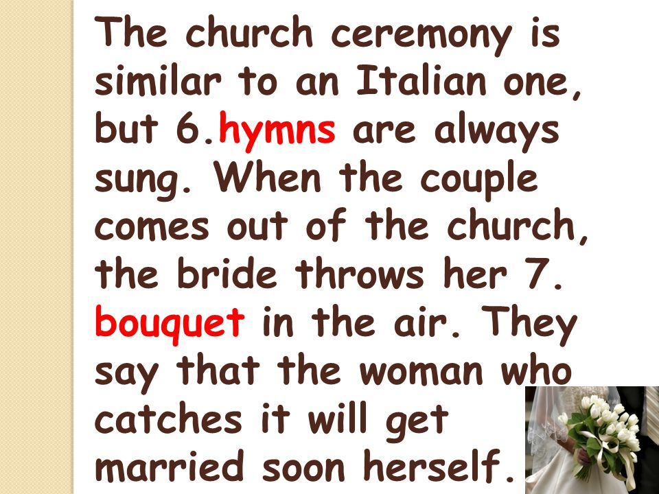 The church ceremony is similar to an Italian one, but 6