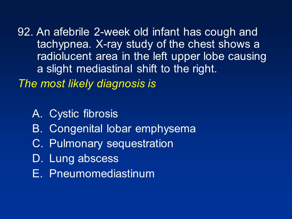 92. An afebrile 2-week old infant has cough and tachypnea